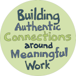 Building Authentic Connections around Meaningful Work